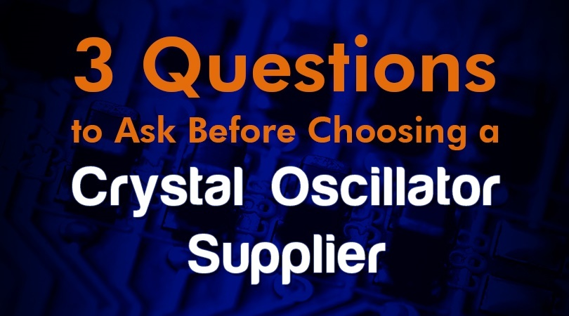 3 Questions to Ask Before Choosing a Crystal Oscillator Supplier.jpg