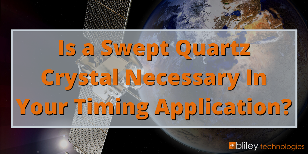 Is Swept Quartz Necessary In Your Timing Application
