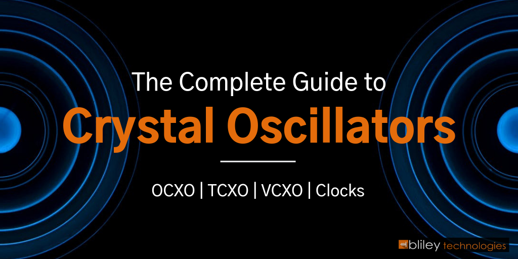 The Complete Guide to Crystal Oscillators OCXO, TCXO, VCXO, clocks