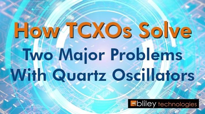 TCXOs Solve Problems With Quartz Oscillators.jpg