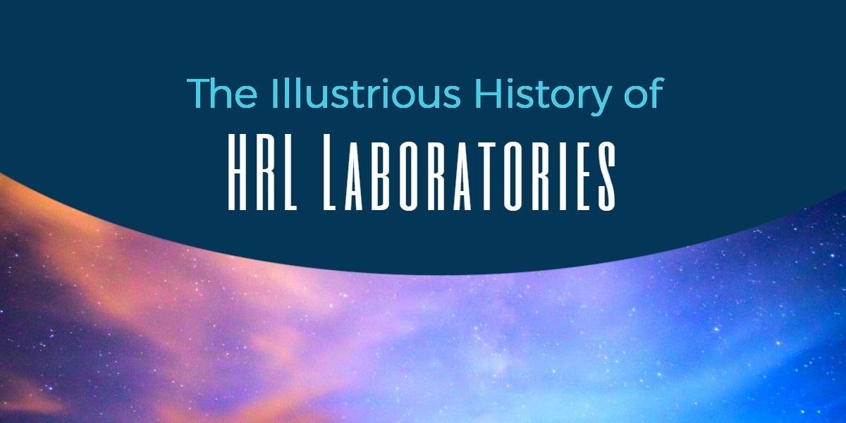 the illustrious history of HRL laboratories.jpg