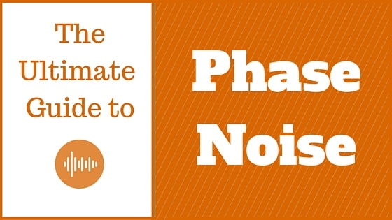 Ultimate Guide to Phase Noise