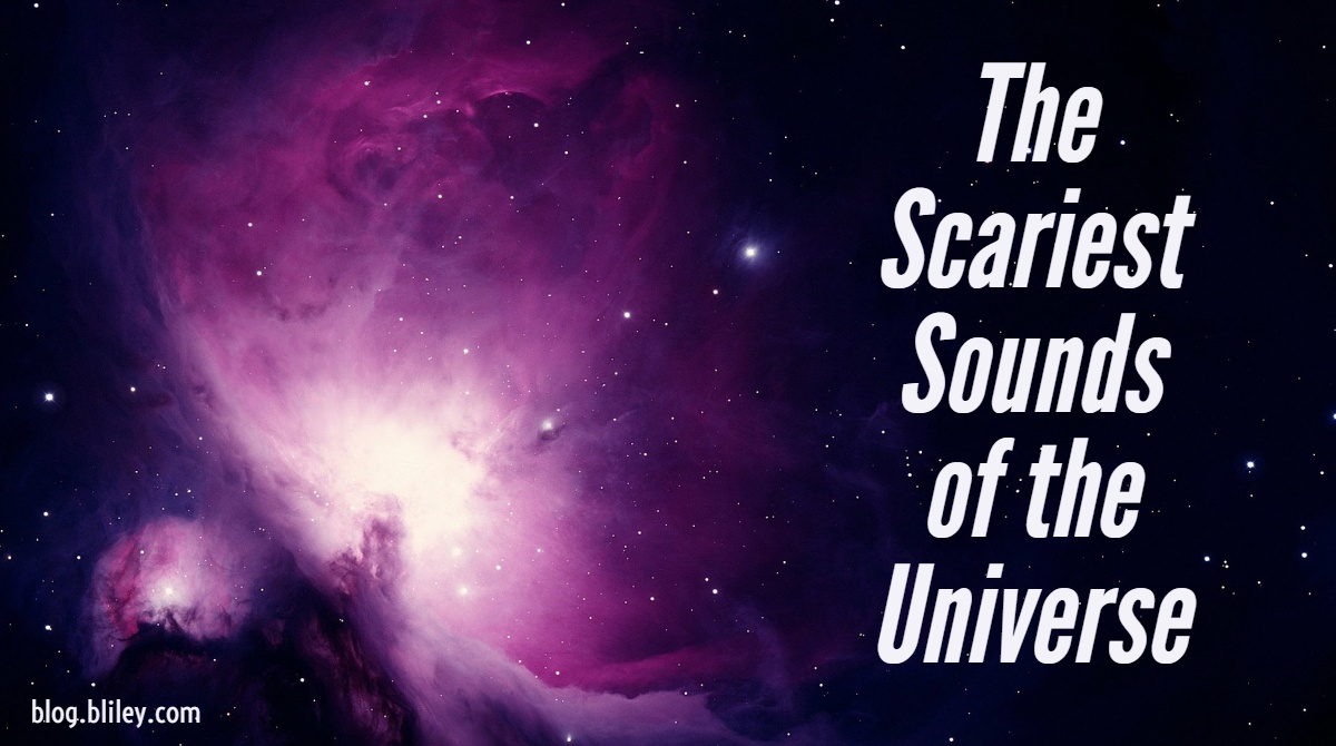 The Scariest Sounds of the Universe