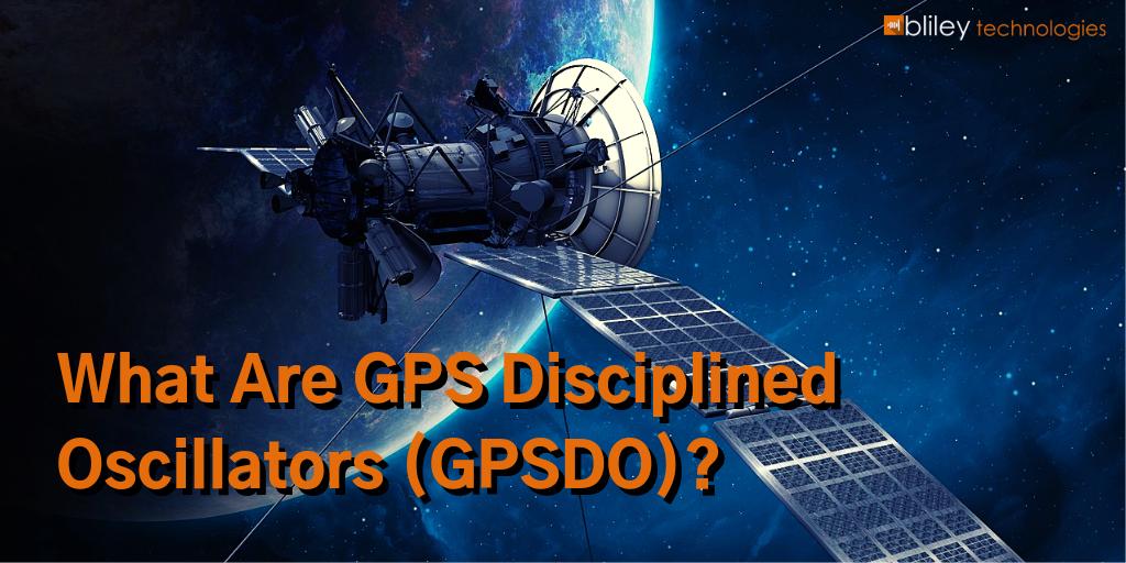 What Are GPS Disciplined Oscillators GPSDO