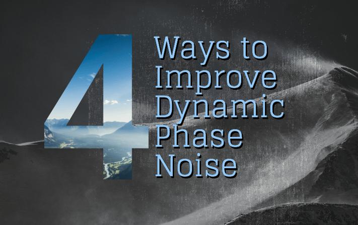 4 ways to improve dynamic phase noise