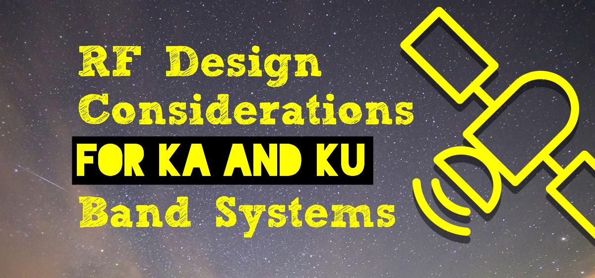 RF Design Considerations for Ka and Ku Band Systems