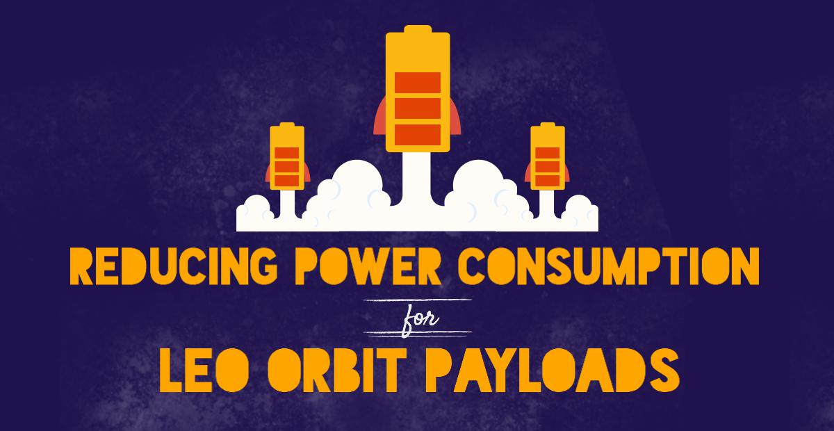 Reducing Power Consumption for LEO Orbit Payloads