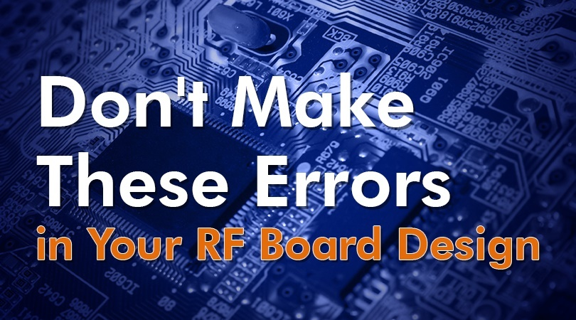 Don't Make These Errors in Your RF Board Design